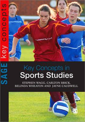 Key Concepts in Sports Studies By Wagg, Stephen/ Brick, Carlton/ Wheaton, Belinda/ Caudwell, Jayne