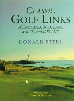 Classic Golf Links of England, Scotland, Wales, and Ireland By Steel, Donald/ Morgan, Brian D. (PHT)